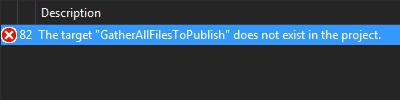 "Error: The target ""GatherAllFilesToPublish"" does not exist in the project."